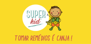 Superkid tomar remédios é canja